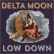 Delta Moon – Low Down (2015)