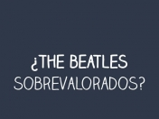 ¿Los Beatles sobrevalorados?