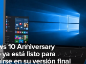 Windows 10 Anniversary Update está lista su versión final
